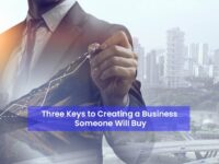 Three Keys to Creating a Business Someone Will Buy